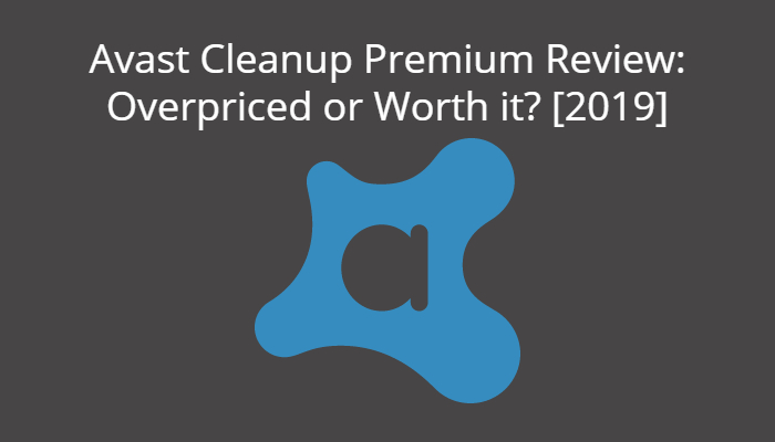 Avast Cleanup Premium Review: Overpriced or Worth it? [2019]